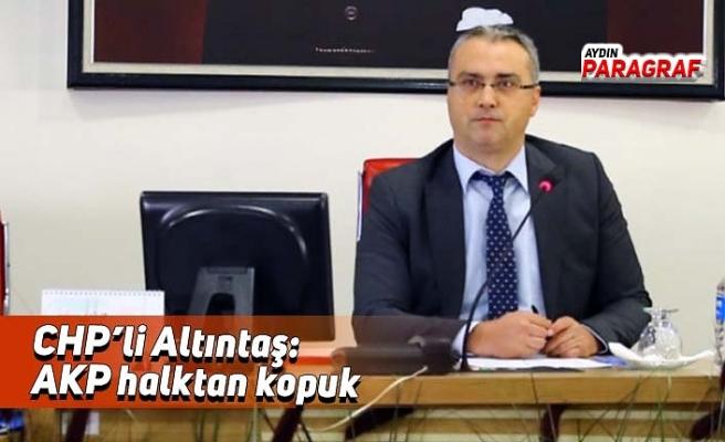 CHP'li Altıntaş: AKP halktan kopuk