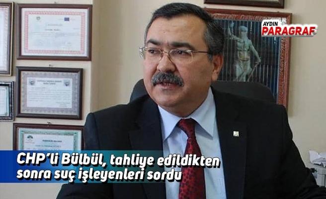 CHP'li Bülbül, tahliye edildikten sonra suç işleyenleri sordu