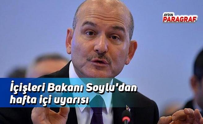 İçişleri Bakanı Soylu'dan hafta içi uyarısı