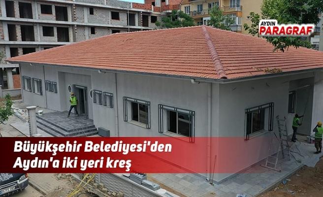 Büyükşehir Belediyesi'den Aydın'a iki yeri kreş