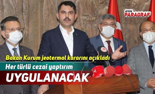 Bakan Kurum jeotermal kararını açıkladı