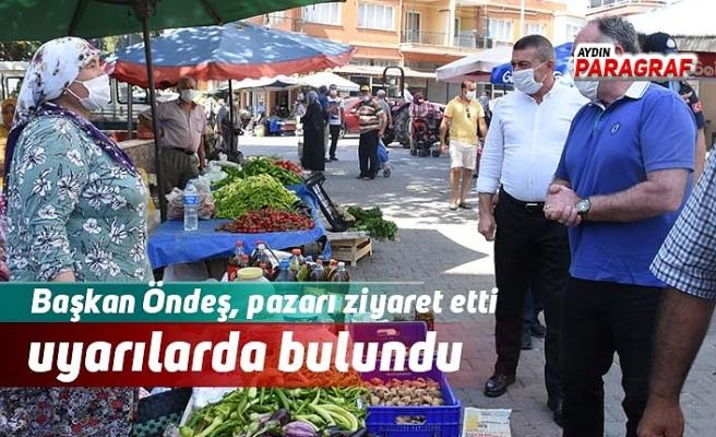 Başkan Öndeş, pazarı ziyaret etti ve uyarılarda bulundu