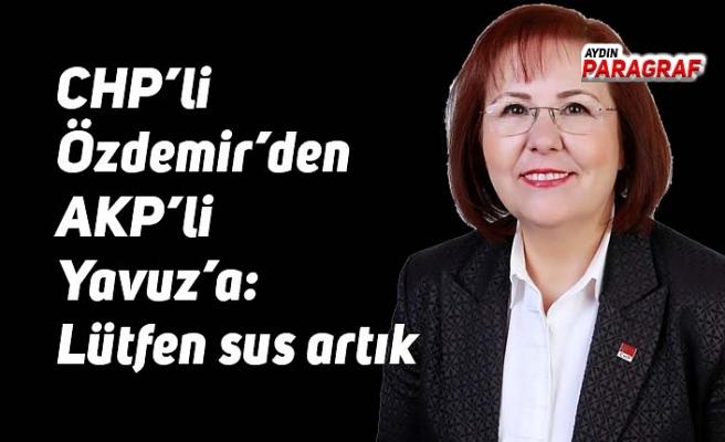 CHP'li Özdemir'den AKP'li Yavuz'a: Lütfen sus artık