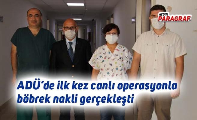 ADÜ'de ilk kez canlı operasyonla böbrek nakli gerçekleşti