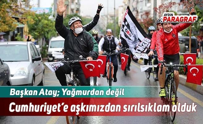 Başkan Atay; Yağmurdan değil Cumhuriyet'e aşkımızdan sırılsıklam olduk