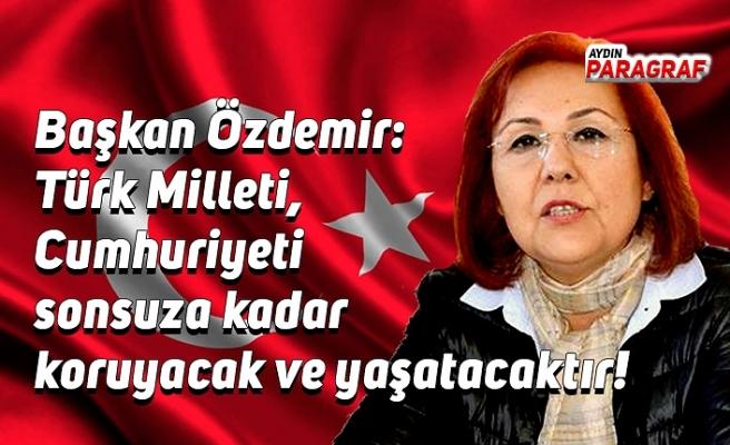Başkan Özdemir: Türk Milleti, Cumhuriyeti sonsuza kadar koruyacak ve yaşatacaktır!