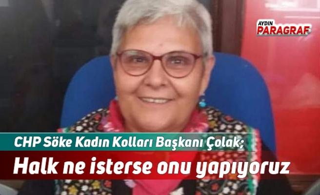 CHP Söke Kadın Kolları Başkanı Çolak; Biz halk ne isterse onu yapıyoruz