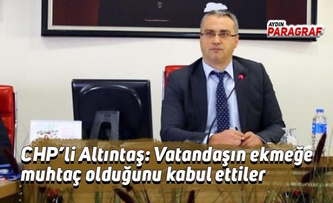 CHP'li Altıntaş: Vatandaşın ekmeğe muhtaç olduğunu kabul ettiler
