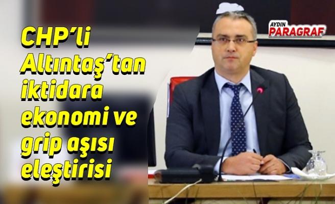 CHP'li Altıntaş'tan iktidara ekonomi ve grip aşısı eleştirisi