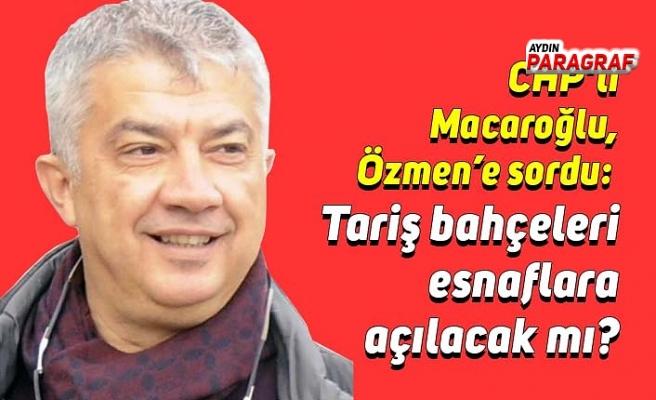 CHP'li Macaroğlu, Özmen'e sordu: Tariş bahçeleri esnaflara açılacak mı?