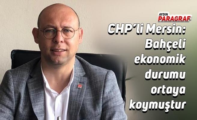 CHP'li Mersin: Bahçeli ekonomik durumu ortaya koymuştur