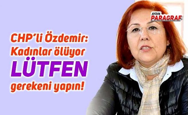 CHP'li Özdemir: Kadınlar ölüyor lütfen gerekeni yapın!
