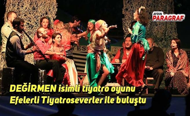 DEĞİRMEN isimli tiyatro oyunu Efelerli Tiyatroseverler ile buluştu