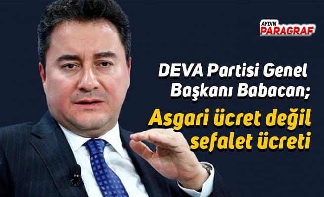 DEVA Partisi Genel Başkanı Babacan; Asgari ücret değil sefalet ücreti