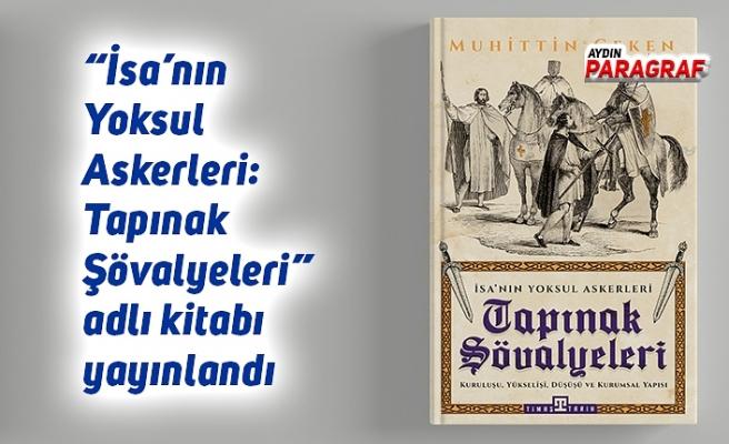 """""""İsa'nın Yoksul Askerleri: Tapınak Şövalyeleri"""" adlı kitabı yayınlandı"""