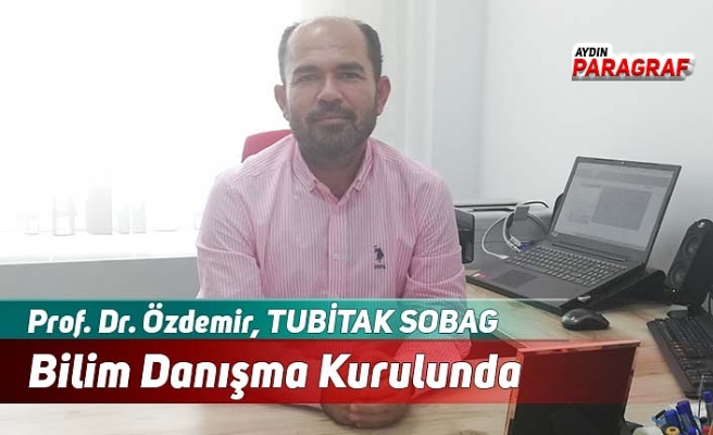 Prof. Dr. Özdemir, TUBİTAK SOBAG Bilim Danışma Kurulunda