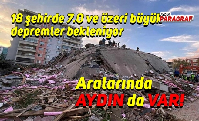 18 şehirde 7.0 ve üzeri büyük depremler bekleniyor
