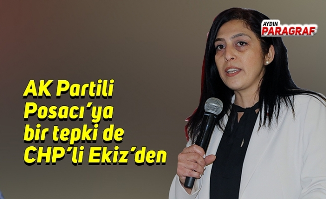 AK Partili Posacı'ya bir tepki de CHP'li Ekiz'den