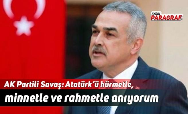 AK Partili Savaş: Atatürk'ü hürmetle, minnetle ve rahmetle anıyorum