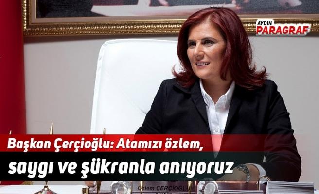 Başkan Çerçioğlu: Atamızı özlem, saygı ve şükranla anıyoruz