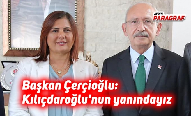 Başkan Çerçioğlu: Kılıçdaroğlu'nun yanındayız