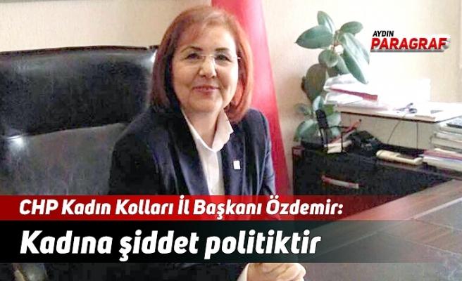 CHP Kadın Kolları İl Başkanı Özdemir: Kadına şiddet politiktir