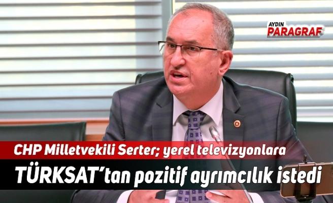 CHP Milletvekili Serter; yerel televizyonlara TÜRKSAT'tan pozitif ayrımcılık istedi