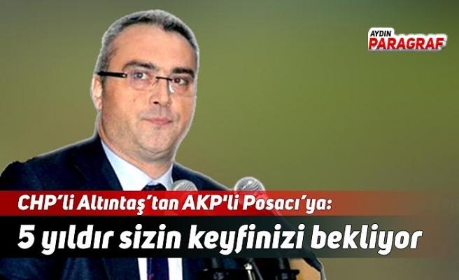CHP'li Altıntaş'tan AKP'li Posacı'ya: 5 yıldır sizin keyfinizi bekliyor