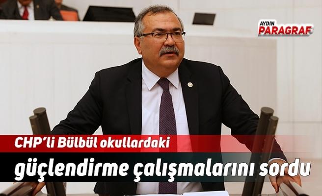 CHP'li Bülbül okullardaki güçlendirme çalışmalarını sordu