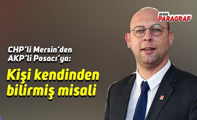 CHP'li Mersin'den AKP'li Posacı'ya: Kişi kendinden bilirmiş misali