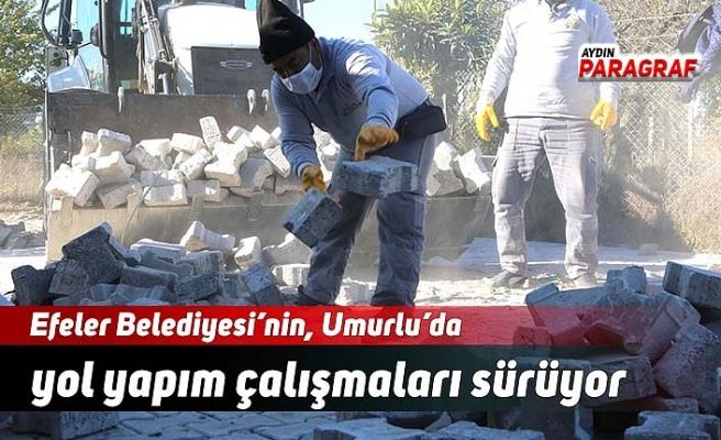 Efeler Belediyesi'nin, Umurlu'da yol yapım çalışmaları sürüyor