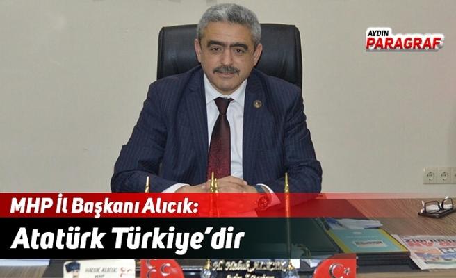 MHP İl Başkanı Alıcık: Atatürk Türkiye'dir