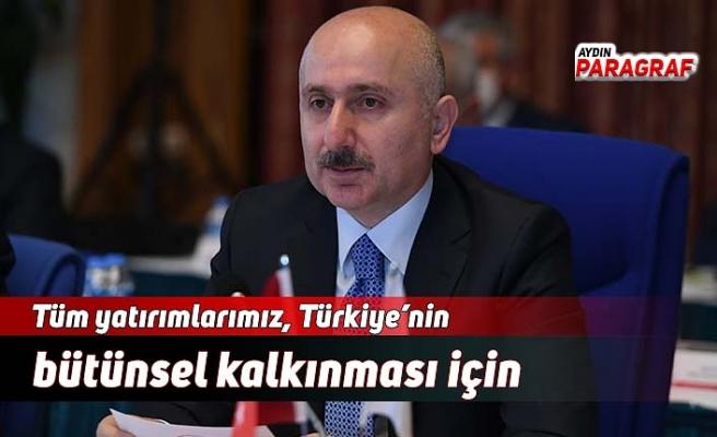 Tüm yatırımlarımız, Türkiye'nin bütünsel kalkınması için