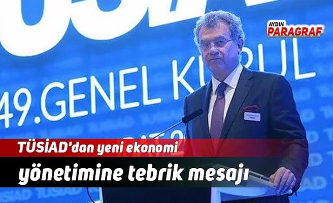 TÜSİAD'dan yeni ekonomi yönetimine tebrik mesajı
