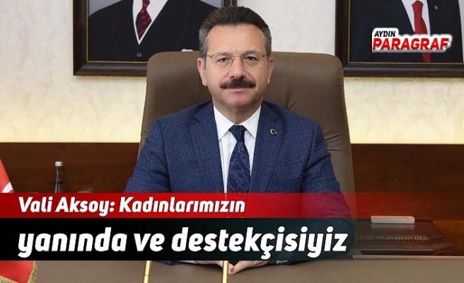 Vali Aksoy: Kadınlarımızın yanında ve destekçisiyiz