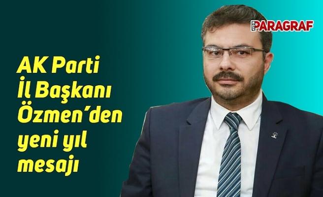 AK Parti İl Başkanı Özmen'den yeni yıl mesajı