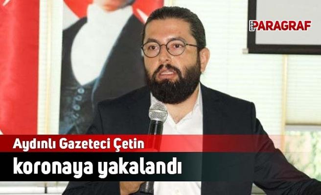 Aydınlı Gazeteci Çetin Koronaya Yakalandı