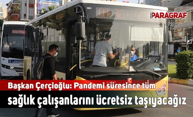 Başkan Çerçioğlu: Pandemi süresince tüm sağlık çalışanlarını ücretsiz taşıyacağız