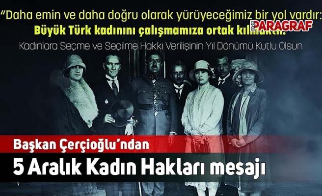 Başkan Çerçioğlu'ndan 5 Aralık Kadın Hakları mesajı