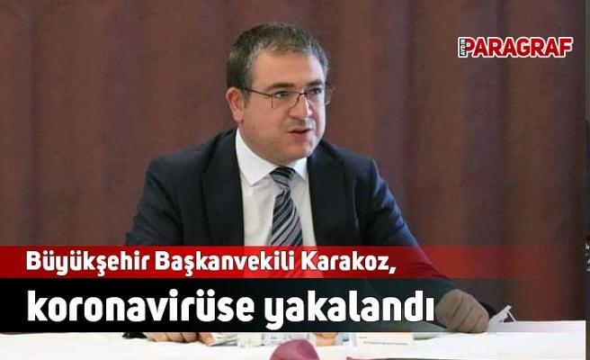 Büyükşehir Başkanvekili Karakoz, koronavirüse yakalandı