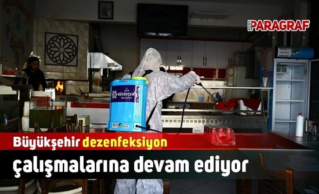 Büyükşehir dezenfeksiyon çalışmalarına devam ediyor