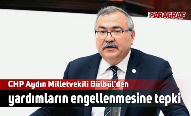 CHP Aydın Milletvekili Bülbül'den yardımların engellenmesine tepki