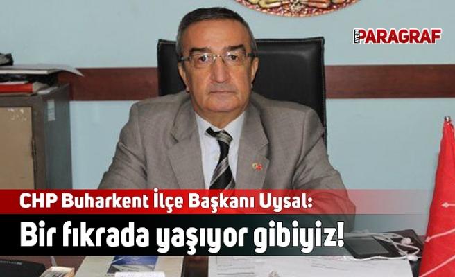 CHP Buharkent İlçe Başkanı Uysal: İlçemizde bir fıkrada yaşıyor gibiyiz!