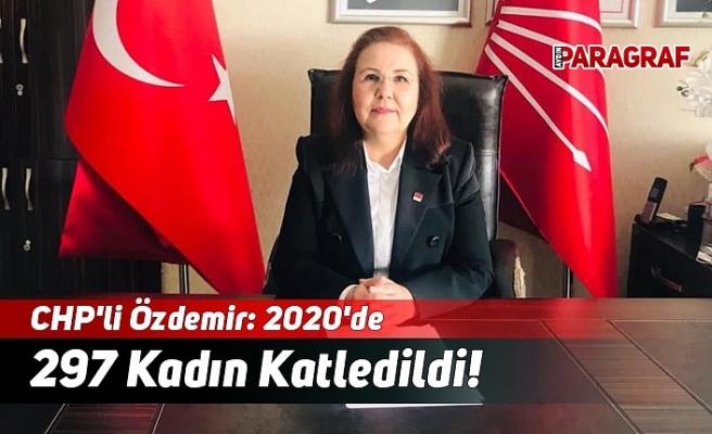 CHP'li Özdemir: 2020'de 297 Kadın Katledildi!
