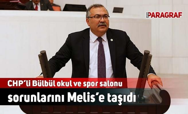CHP'li Bülbül okul ve spor salonu sorunlarını Meclis'e taşıdı