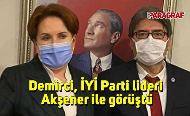 Demirci, İYİ Parti lideri Akşener ile görüştü