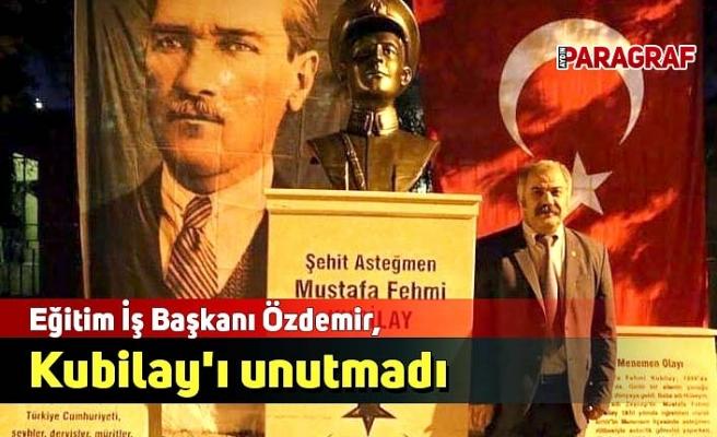 Eğitim İş Başkanı Özdemir, Kubilay'ı unutmadı