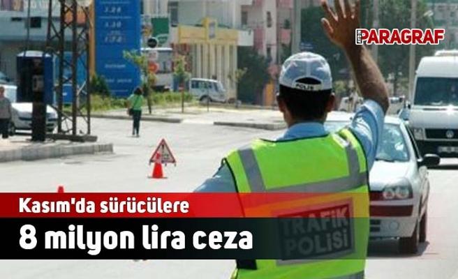 Kasım'da sürücülere 8 milyon lira ceza