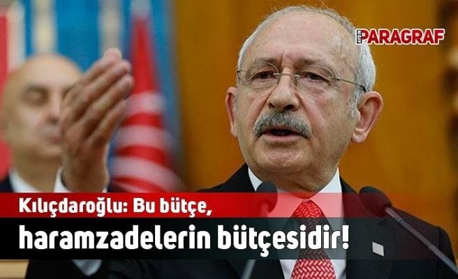 Kılıçdaroğlu: Bu bütçe, haramzadelerin bütçesidir!
