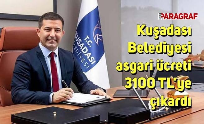 Kuşadası Belediyesi asgari ücreti 3100 TL'ye çıkardı